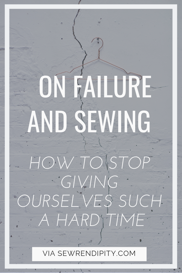 On Failure and Sewing _ How to stop giving ourselves such a hard time